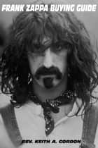 Frank Zappa Buying Guide ebook by Rev. Keith A. Gordon