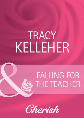 Falling for the Teacher (Mills & Boon Cherish) ebook by Tracy Kelleher