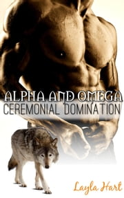 Alpha and Omega: Ceremonial Domination ebook by Layla Hart