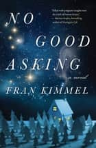 No Good Asking - A Novel 電子書籍 by Fran Kimmel