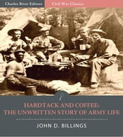 Hardtack and Coffee: The Unwritten Story of Army Life ebook by John D. Billings