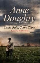 Come Rain, Come Shine ebook by Anne Doughty