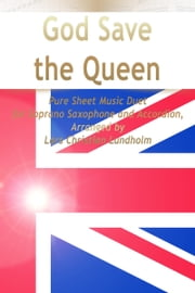 God Save the Queen Pure Sheet Music Duet for Soprano Saxophone and Accordion, Arranged by Lars Christian Lundholm ebook by Pure Sheet Music