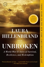 Unbroken: A World War II Story of Survival, Resilience, and Redemption - A World War II Story of Survival, Resilience, and Redemption  eBook von Laura Hillenbrand