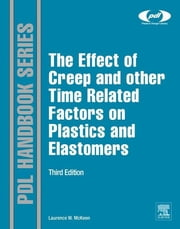 The Effect of Creep and other Time Related Factors on Plastics and Elastomers ebook by Laurence W. McKeen