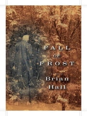 Fall of Frost - A Novel ebook by Brian Hall