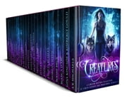 Creatures - A Limited Edition Collection of Urban Fantasy and Paranormal Romance ebook by A K Michaels,Gina Kincade,Kimberly Gould,Bianca D'Arc,Boone Brux,Morgan Wylie,Felicia Beasley,Kyoko M,Jules Barnard,Monica La Porta,Heather Marie Adkins,Aoife Marie Sheridan,Alex Owens,Juliana Haygert,E. M. Moore,Skye Knizley,Shelique Lize,Lydia Sherrer,Wendy Owens,S.M. Blooding,Stephanie Marks,J Wells,L Wells,Laura Greenwood,Erzabet Bishop