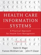 Health Care Information Systems ebook by Karen A. Wager,John P. Glaser,Frances Wickham Lee