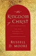 The Kingdom of Christ ebook by Russell Moore