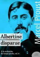 Albertine disparue - À la recherche du temps perdu, volume 6 ebook by Marcel Proust