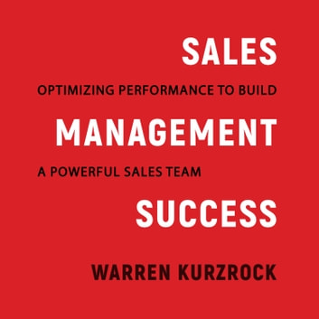 Sales Management Success - Optimizing Performance to Build a Powerful Sales Team audiobook by Warren Kurzrock