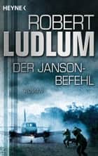 Der Janson Befehl - Roman ebook by Robert Ludlum