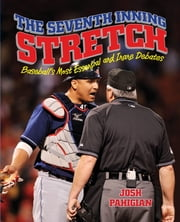 Seventh Inning Stretch - Baseball's Most Essential and Inane Debates ebook by Josh Pahigian