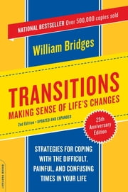 Transitions - Making Sense Of Life's Changes ebook by William Bridges
