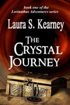 The Crystal Journey ebook by Laura S. Kearney