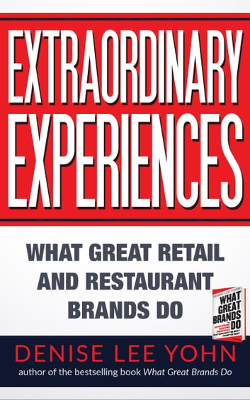 Extraordinary Experiences - What Great Retail and Restaurant Brands Do ebook by Denise Lee Yohn