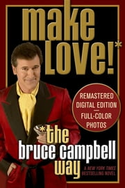 Make Love the Bruce Campbell Way ebook by Bruce Campbell
