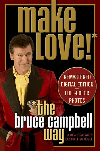 Make Love the Bruce Campbell Way - A Novel ebook by Bruce Campbell