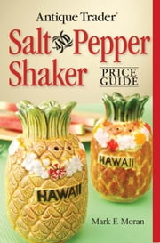 Antique Trader Salt And Pepper Shaker Price Guide ebook by Moran, Mark F