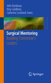 Surgical Mentoring - Building Tomorrow's Leaders ebook by John L. Rombeau,Amy Goldberg,Catherine Loveland-Jones