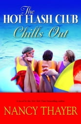 The Hot Flash Club Chills Out - A Novel ebook by Nancy Thayer