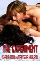 The Experiment ebook by Marteeka Karland, Shara Azod