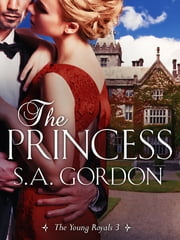The Princess: The Young Royals 3 ebook by S.A. Gordon