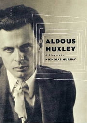 Aldous Huxley - A Biography ebook by Nicholas Murray