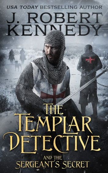 The Templar Detective and the Sergeant's Secret ebook by J. Robert Kennedy
