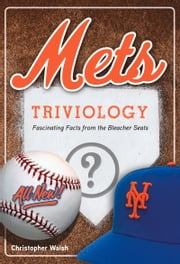 Mets Triviology - Fascinating Facts from the Bleacher Seats ebook by Christopher Walsh,Christopher Walsh