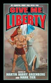 Give Me Liberty ebook by Martin Harry Greenberg,Mark Tier