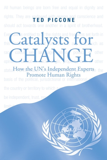 Catalysts for Change - How the U.N.'s Independent Experts Promote Human Rights ebook by Ted Piccone