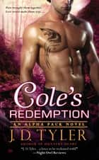 Cole's Redemption - An Alpha Pack Novel ebook by J.D. Tyler