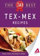 The 50 Best Tex-Mex Recipes ebook by Media Adams
