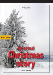 An Actual Christmas Story: Own Tree First ebook by Benn Flore