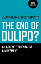 The End of Oulipo? - An attempt to exhaust a movement ebook by Lauren Elkin, Scott Esposito