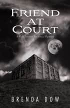 FRIEND AT COURT - A Ruth Bowen Regency Mystery ebook by Brenda Dow
