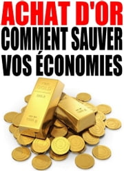 Achat d'or : comment sauver vos économies ebook by Kobo.Web.Store.Products.Fields.ContributorFieldViewModel