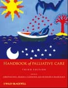 Handbook of Palliative Care ebook by Christina Faull,Sharon de Caestecker,Alex Nicholson,Fraser Black