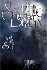 Something Most Deadly ebook by Ann Self