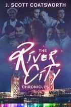 The River City Chronicles - River City, #1 ebook by J. Scott Coatsworth