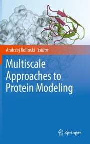 Multiscale Approaches to Protein Modeling ebook by Andrzej Kolinski