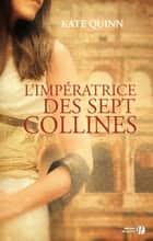 L'impératrice des sept collines ebook by Kate QUINN, Catherine BARRET