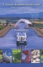 Canals Across Scotland ebook by Hamish Brown