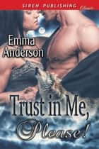 Trust in Me, Please! ebook by Emma Anderson
