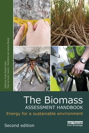 The Biomass Assessment Handbook - Energy for a sustainable environment ebook by Frank Rosillo-Calle,Peter de Groot,Sarah L. Hemstock,Jeremy Woods