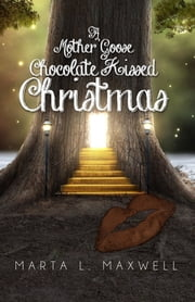 A Mother Goose Chocolate Kissed Christmas ebook by Marta L Maxwell