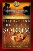 Discovering the City of Sodom ebook by Dr. Steven Collins,Dr. Latayne C. Scott