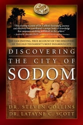 Discovering the City of Sodom - The Fascinating, True Account of the Discovery of the Old Testament's Most Infamous City ebook by Dr. Steven Collins,Dr. Latayne C. Scott