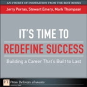 It's Time to Redefine Success - Building a Career That's Built to Last ebook by Stewart Emery,Mark Thompson,Jerry Porras